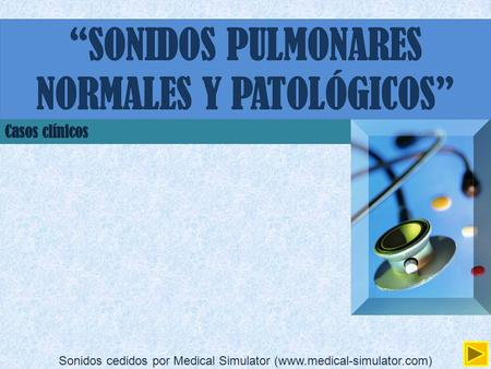 Sonidos cedidos por Medical Simulator (www.medical-simulator.com)