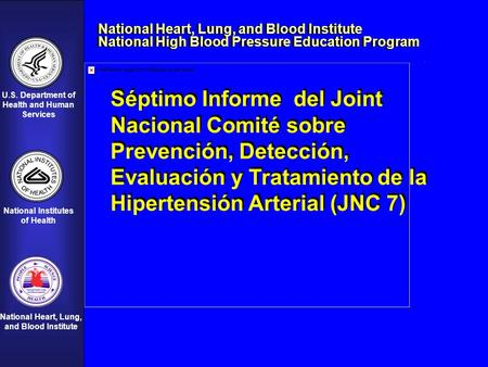 U.S. Department of Health and Human Services National Institutes of Health National Heart, Lung, and Blood Institute Séptimo Informe del Joint Nacional.