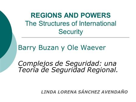 REGIONS AND POWERS The Structures of International Security Barry Buzan y Ole Waever Complejos de Seguridad: una Teoría de Seguridad Regional. LINDA LORENA.