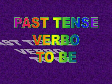 PAST TENSE VERBO TO BE.