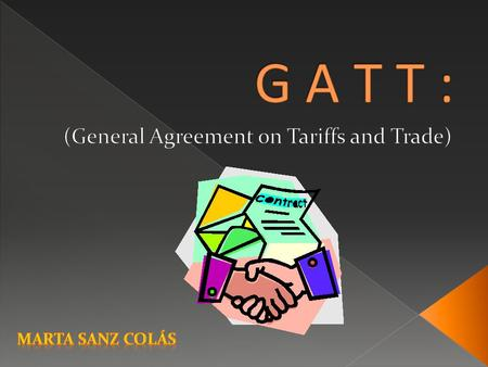 El GATT, acrónimo de General Agreement on Tariffs and Trade es un acuerdo multilateral, creado en la Conferencia de La Habana, en 1947, firmado en 1948,