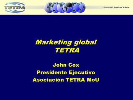 Marketing global TETRA John Cox Presidente Ejecutivo Asociación TETRA MoU.