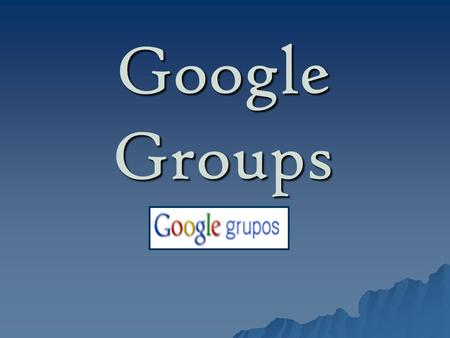 Google Groups.