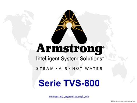 ©2006 Armstrong International, Inc. www.armstronginternational.com Serie TVS-800.