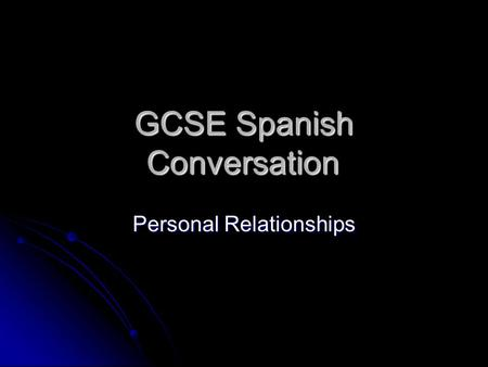 GCSE Spanish Conversation Personal Relationships.