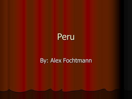 Peru By: Alex Fochtmann. La Capital Lima is Perus capital, not to be confused with the bean. Lima is Perus capital, not to be confused with the bean.
