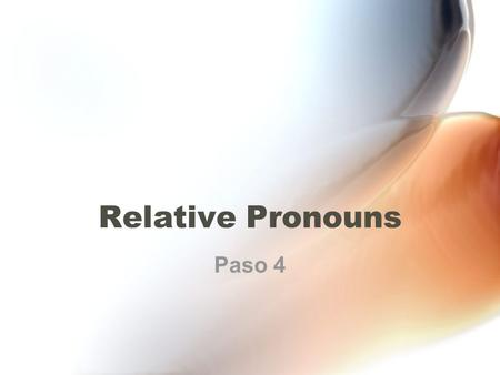 Relative Pronouns Paso 4. Relative Pronouns dependentRelative pronouns connect a independent and dependent clause. he is reading I bought the book that.