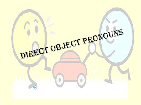 DIRECT OBJECT PRONOUNS 2 Direct Objects What is a direct object? The direct object in a sentence receives the action of the verb. Direct objects answer.