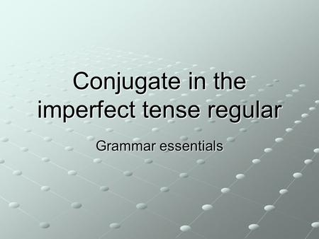 Conjugate in the imperfect tense regular Grammar essentials.