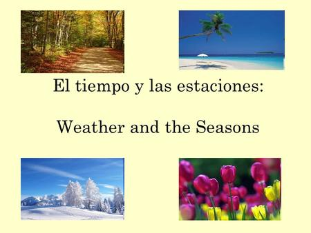 El tiempo y las estaciones: Weather and the Seasons