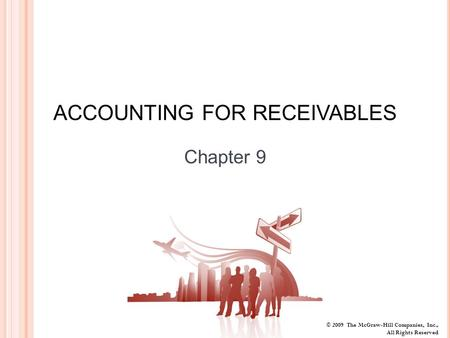 © 2009 The McGraw-Hill Companies, Inc., All Rights Reserved ACCOUNTING FOR RECEIVABLES Chapter 9.