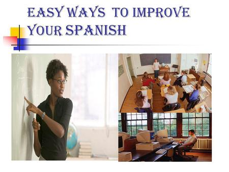 Easy Ways to Improve your Spanish. Get Access to your Textbook online Review the lessons ahead of time Complete all assignments and tests Review all the.