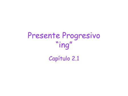 Presente Progresivo ing Capítulo 2.1. Uses In English, present progressive can be used to describe what is happening now, or what will happen in the future.