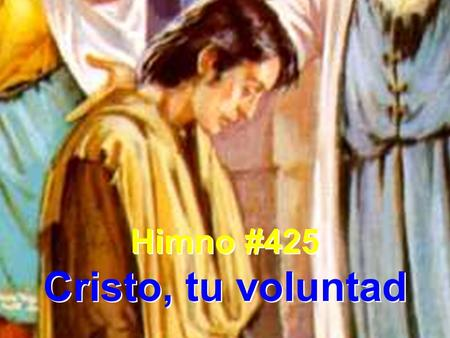 Himno #425 Cristo, tu voluntad.