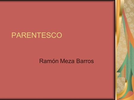 PARENTESCO Ramón Meza Barros.