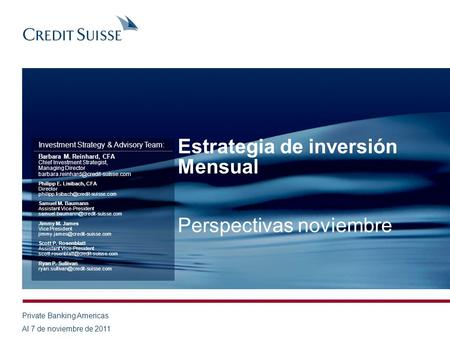 Estrategia de inversión Mensual Perspectivas noviembre Investment Strategy & Advisory Team: Barbara M. Reinhard, CFA Chief Investment Strategist, Managing.