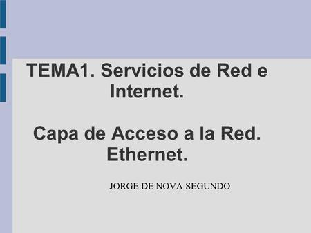 TEMA1. Servicios de Red e Internet. Capa de Acceso a la Red. Ethernet.
