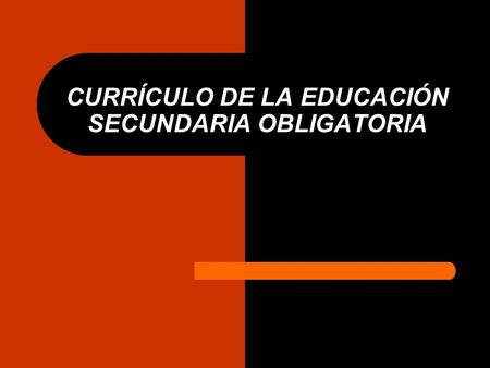 CURRÍCULO DE LA EDUCACIÓN SECUNDARIA OBLIGATORIA.