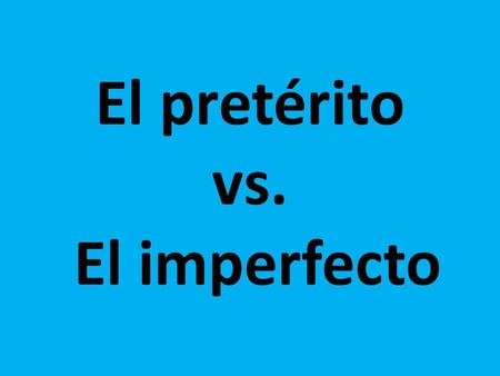 El pretérito vs. El imperfecto. El pretérito The PRETERITE is used for: isolated, completed actions actions that took place at a specific point in time.