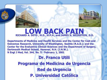 LOW BACK PAIN Dr. Franco Utili Programa de Medicina de Urgencia Red de Urgencia P. Universidad Católica RICHARD A. DEYO, M.D., M.P.H., and JAMES N. WEINSTEIN,