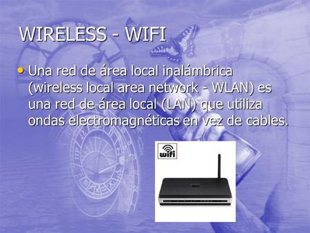 WIRELESS - WIFI Una red de área local inalámbrica (wireless local area network - WLAN) es una red de área local (LAN) que utiliza ondas electromagnéticas.