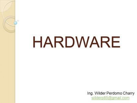 HARDWARE Ing. Wilder Perdomo Charry