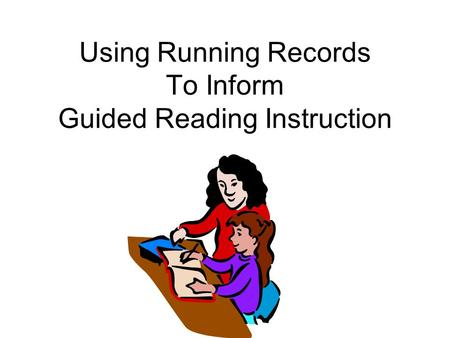 Using Running Records To Inform Guided Reading Instruction.