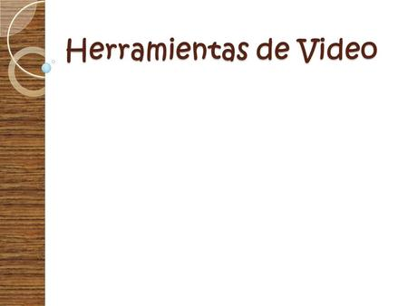 Herramientas de Video. Items a tratar: Video Vs. Videoconferencia – ScreenCast - VideoCast - Videostreaming Contenedores - Formatos de video y códecs.