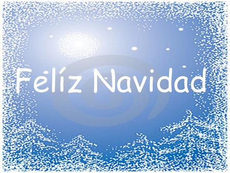 Felíz Navidad. Spain celebrates Christmas in 4 parts :- 2. Nochebuena Christmas Eve 4. Los Reyes Three Kings Day 3. El año nuevoNew Years 1. Las Posadas.