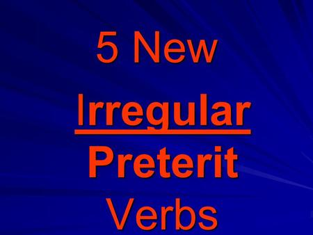5 New Irregular Preterit Verbs Irregular Preterit Verbs.