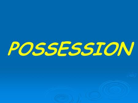 POSSESSION There are 3 ways to show possession: 1. Use the verb TENER 2. Use the word de 3. Use a POSSESSIVE ADJECTIVE.