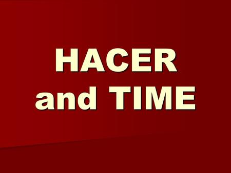 HACER and TIME It has been… To tell how long you have been doing something, we use the following formula… HACE + (pd. of time) + QUE + PRESENT TENSE.