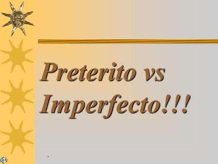 Preterito vs Imperfecto!!!. The Preterite Rules:
