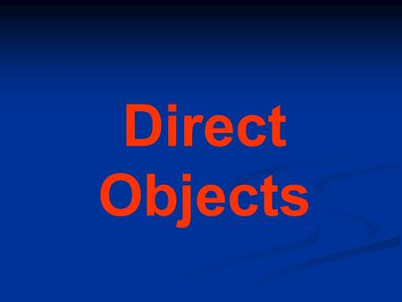Direct Objects WHAT IS A DIRECT OBJECT? The direct object answers the question WHO or WHAT after the verb. Most of the time it is a noun. WHAT IS THE.