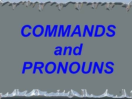 1 COMMANDS and PRONOUNS 2 Commands and Pronouns We still conjugate the command like normal. We have to see whether the command is POSITIVE or NEGATIVE.