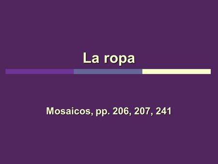 La ropa Mosaicos, pp. 206, 207, 241. La ropa de Malena y su amigo There are many types of clothing that Malena wears throughout the year. Some clothes.