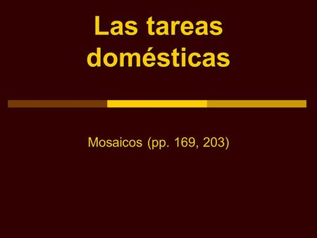 Las tareas domésticas Mosaicos (pp. 169, 203). Tareas domésticas Malena lives with her family. They all share the housework.