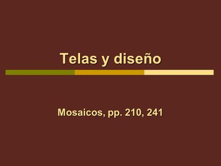 Telas y diseño Mosaicos, pp. 210, 241. Lets go with Malena and Antón on a tour of a textile mill and learn the names of the fabrics used to make the clothing.