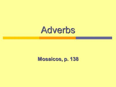 Adverbs Mosaicos, p. 138.