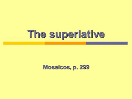 The superlative Mosaicos, p. 299. Introduction In English, the superlative is formed: - By adding –est to the adjectives: tall tallest - By using expressions.