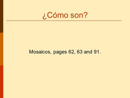 ¿Cómo son? Mosaicos, pages 62, 63 and 91.. Los amigos de Malena Malena is going to tell us about her friends.