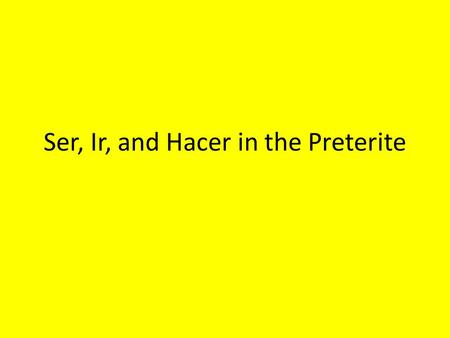 Ser, Ir, and Hacer in the Preterite. Hacer = To do, To make HiceHicimos Hiciste HizoHicieron.