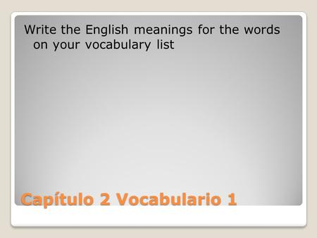 Write the English meanings for the words  on your vocabulary list