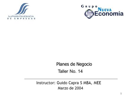 Planes de Negocio Taller No. 14 Instructor: Guido Capra S MBA, MEE
