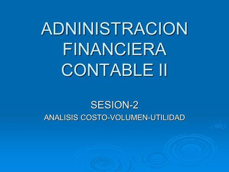ADNINISTRACION FINANCIERA CONTABLE II SESION-2 ANALISIS COSTO-VOLUMEN-UTILIDAD.