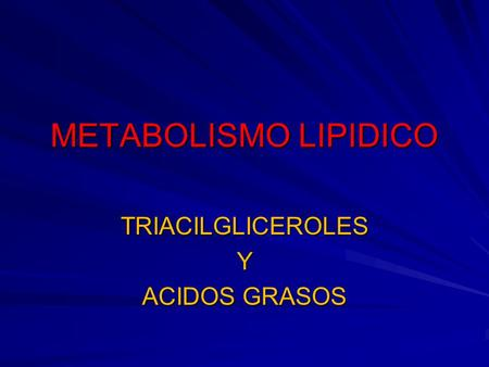 TRIACILGLICEROLES Y ACIDOS GRASOS