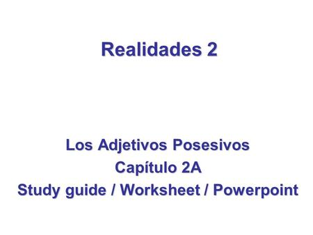 Realidades 2 Los Adjetivos Posesivos Capítulo 2A Study guide / Worksheet / Powerpoint.