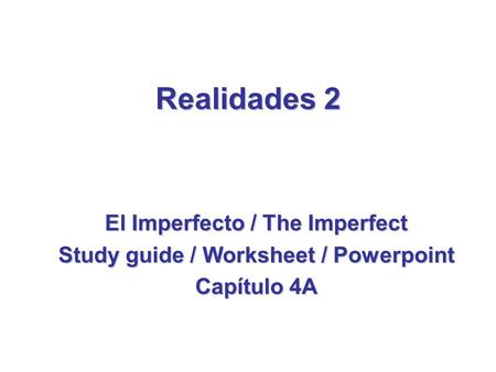 Realidades 2 El Imperfecto / The Imperfect Study guide / Worksheet / Powerpoint Capítulo 4A.