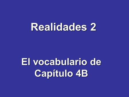 Realidades 2 El vocabulario de Capítulo 4B. saludar (se) saludar = to greet (someone) saludarse = to greet each other.
