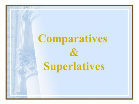 Comparatives & Superlatives